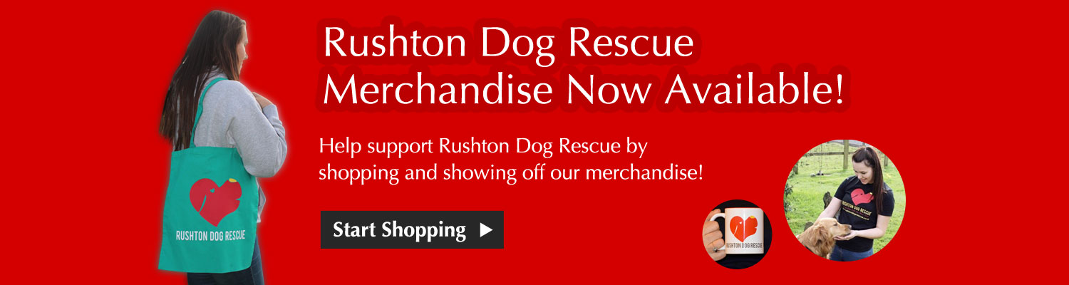 Help support Rushton Dog Rescue by shopping and showing off our merchandise!